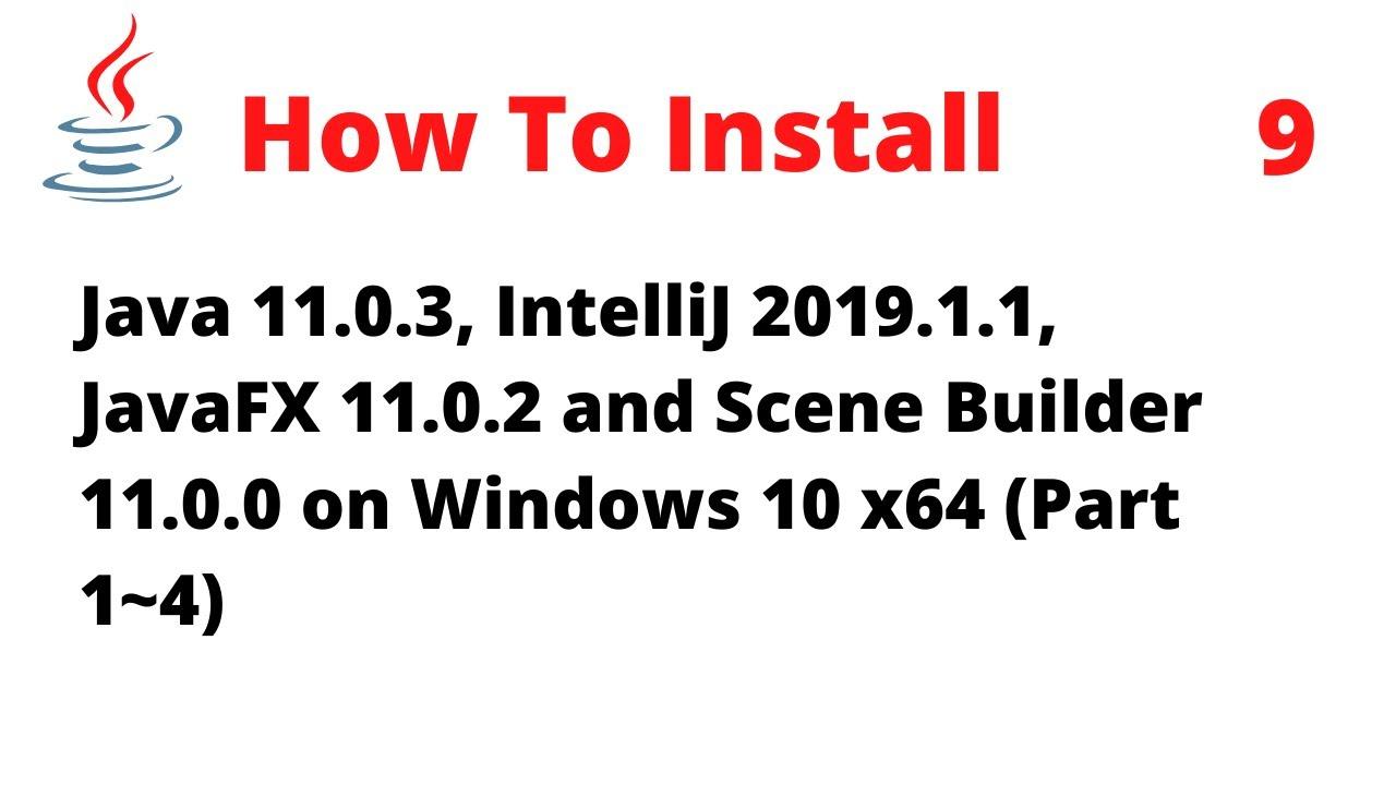 How to install Java SE 11, IntelliJ IDEA 2019 1 1, JavaFX 11 and Scene  Builder 11 on Windows 10 x64