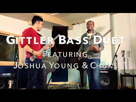 Gittler Bass Guitar Duet (Featuring Joshua Young & Chuks Okpu)