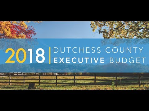 2018 Dutchess County Executive Budget Presentation
