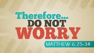 Do Not Worry Matthew 6:25-34