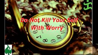 Do not Kill Your self with Worry by Pastor Ed Lapiz