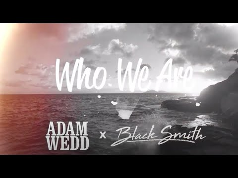 Who We Are - ADAM WEDD Feat. Blacksmith