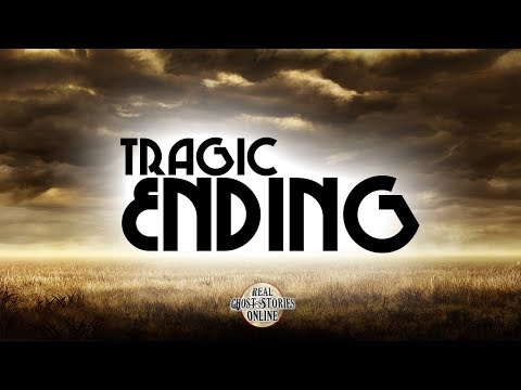 Tragic Ending | Ghost Stories, Paranormal, Supernatural, Hauntings, Horror