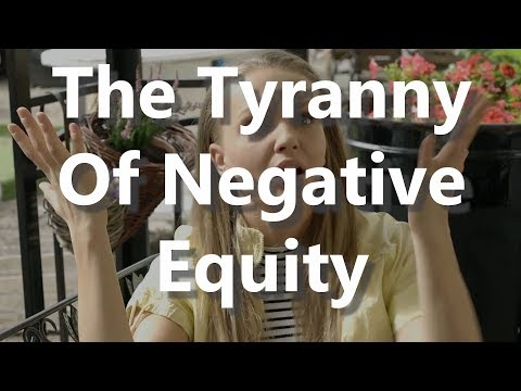 The Tyranny Of Negative Equity