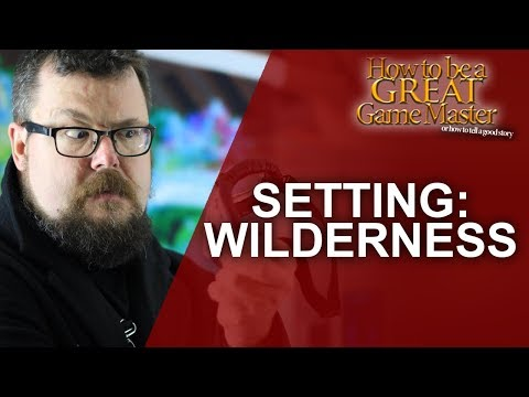 4 Aspects to Make Wilderness Not Suck - GM Tips - How to be a Great Game Master