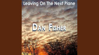 Watch Dan Fisher Leaving On The Next Plane video