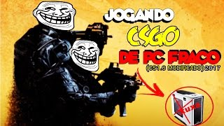 Jogando CSGO de PC Fraco 2017 (CS 1.6 Modificado)