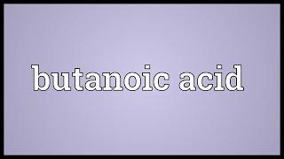 Butanoic acid Meaning