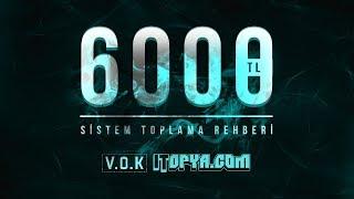 6000TL SİSTEM TOPLAMA REHBERİ