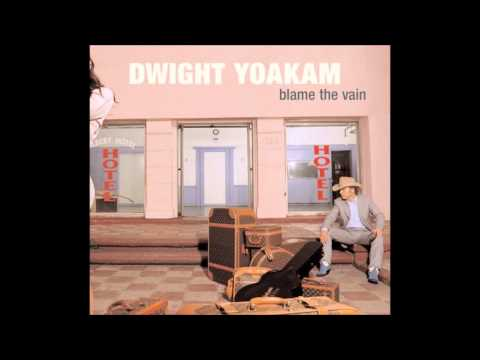 Blame The Vain Dwight Yoakam