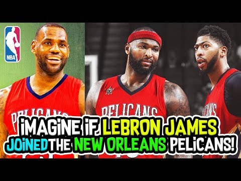 Imagine If LeBron James joined The New Orleans Pelicans!