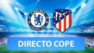 (SOLO AUDIO) Directo del Chelsea 2-0 Atlético de Madrid en Tiempo de Juego COPE