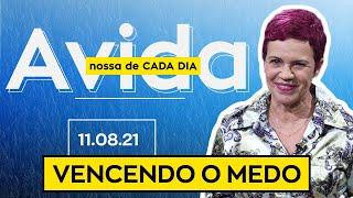 VENCENDO O MEDO - 11/08/2021