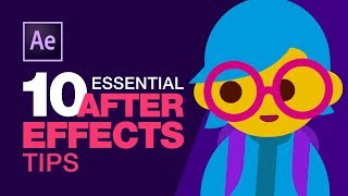 10 Essential After Effects Tips