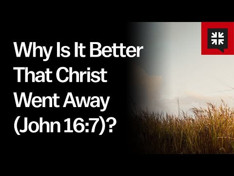 Why Is It Better That Christ Went Away (John 16:7)? // Ask Pastor John