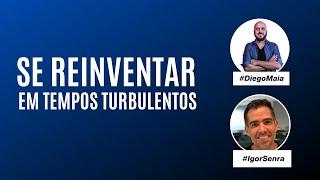 Como se reinventar em tempos turbulentos | Diego Maia e Igor Senra, CEO da fintech CORA
