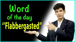 Word of the day - (Flabbergasted)