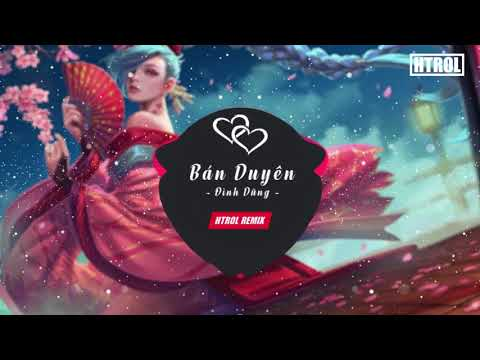 Bán Duyên - Đình Dũng ( Htrol Remix Ft Phạm Thành )   Nhạc gây nghiện 2019