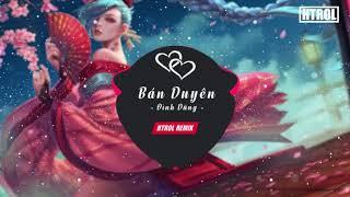 Bán Duyên - Đình Dũng ( Htrol Remix Ft Phạm Thành ) | Nhạc gây nghiện 2019