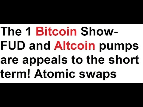The 1 Bitcoin Show- FUD and Altcoin pumps are appeals to the short term! Atomic swaps soon?