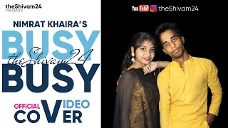 BUSY BUSY - NIMRAT KHAIRA (OFFICIAL COVER VIDEO) by theShivam24 | LATEST PUNJABI SONG 2020
