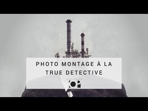 True Detective : Créer un photo montage QUI CLAQUE sur Photoshop
