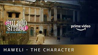 Haweli - The character | Gulabo Sitabo | Shoojit Sircar | Amitabh Bachchan, Ayushmann Khurrana