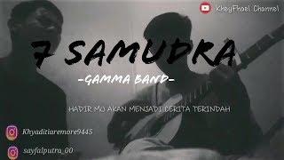MIRIP SUARA ASLINYA 7 SAMUDRA - GAMMA BAND  cover by sayfal khey/VIDIO LIRIK