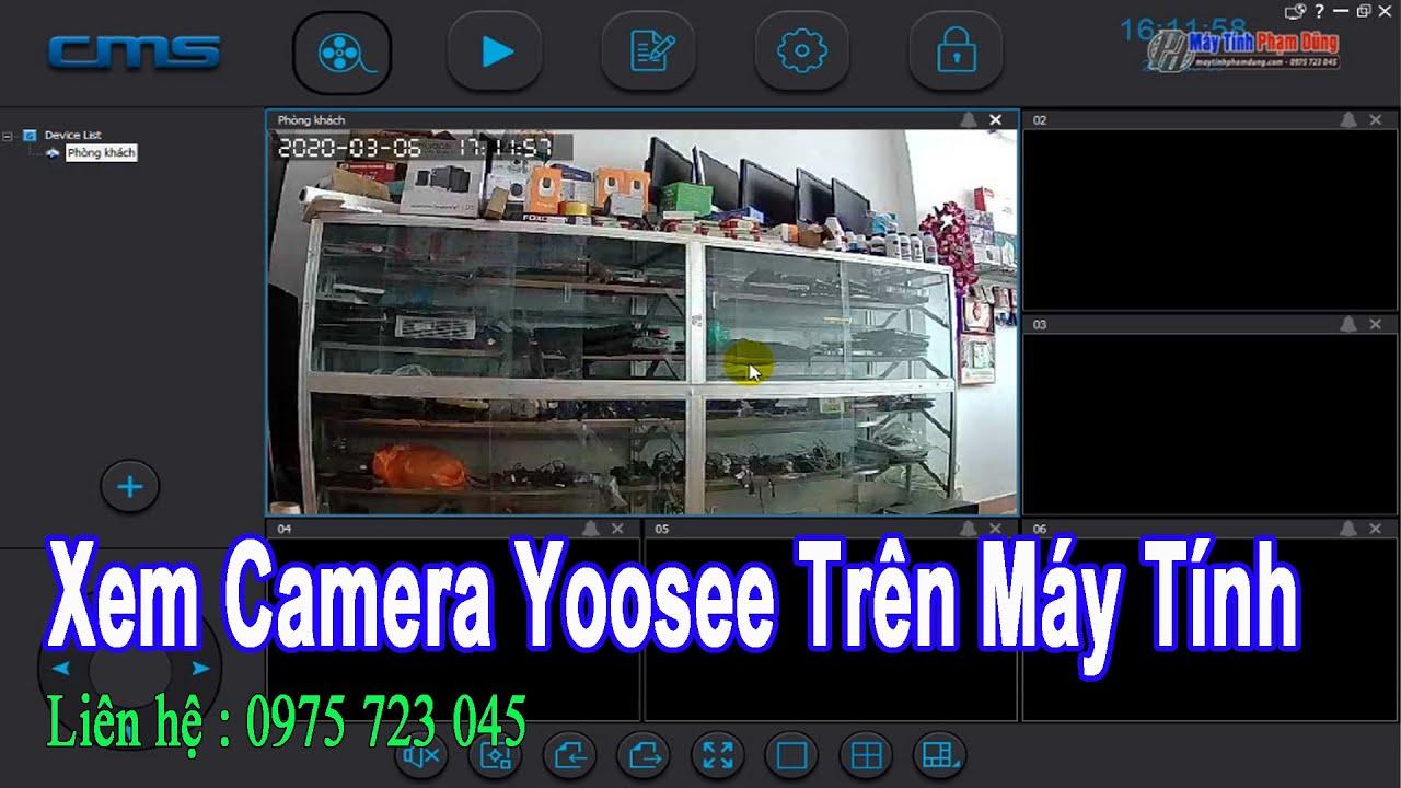 Hướng Dẫn Cài Camera Yoosee Xem Trên Máy Tính Mới Nhất 2020