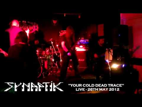 SYNAPTIK 'YOUR COLD DEAD TRACE' LIVE 26.5.12. METAL THRASH DEATH UK EXPERIMENTAL