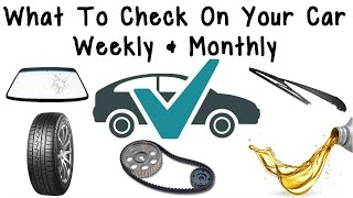 What To Check On Your Car Weekly & Monthly
