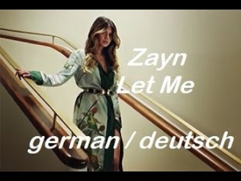 ZAYN -Let Me - lyrics ( Übersetzung in deutsch )