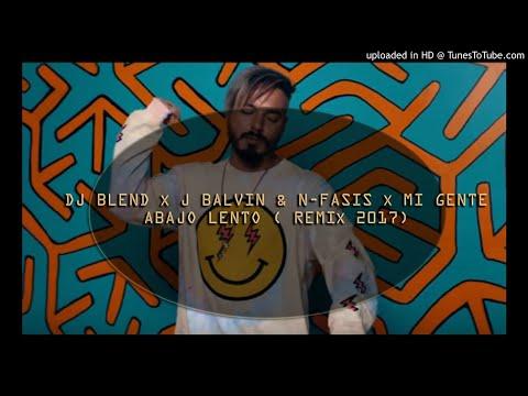 DJ BLEND ✘ J Balvin & N-Fasis ✘ Mi Gente Abajo Lento ( REMI✘ 2017)