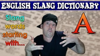 English Slang Dictionary - A - Slang Words Starting With A - English Slang Alphabet