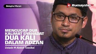 Mengucap Dua Kalimat Syahadat Dua Kali Dalam Adzan - Ust M Abduh Tuasikal