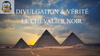 Divulgation & Vérité - Le Chevalier Noir ( Black Knight )