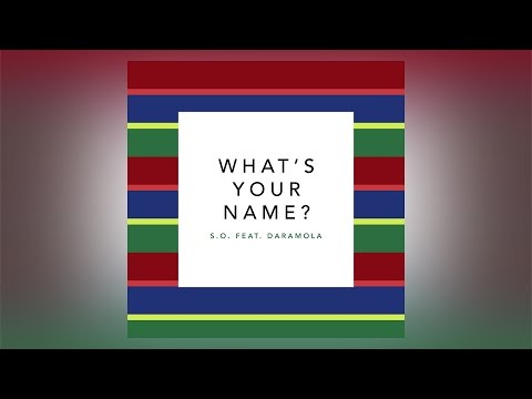 S.O. - What's Your Name? ft. Daramola