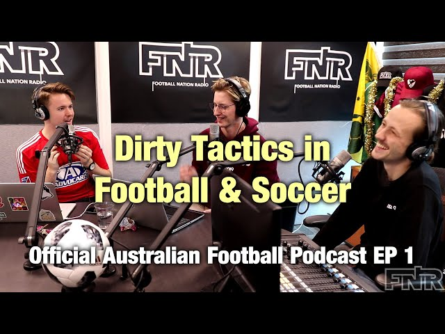 Dirty Tactics in Football & Soccer | Official Australian International Football Podcast #1