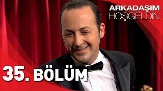 Arkadaşım Hoşgeldin - 35. Bölüm