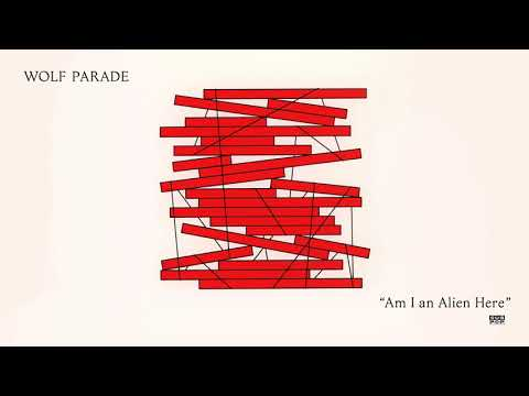 Wolf Parade - Am I An Alien Here