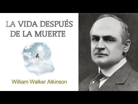 la-vida-después-de-la-muerte-william-walker-atkinson-(audiolibro-completo)-2020.
