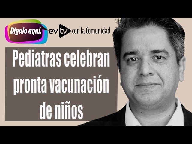Pediatras celebran pronta vacunación de niños | Dígalo Aquí | EVTV | 10/22/2021 Seg 1