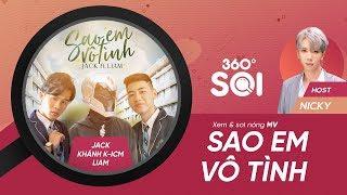 """BỘ 3 JACK, K-ICM VÀ LIAM CÙNG MV NÓNG BỎNG TAY """"SAO EM VÔ TÌNH"""""""
