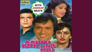 Aadmi Khilona Hai (With Jhankar Beats)