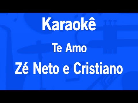 Karaokê Te Amo - Zé Neto e Cristiano