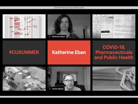 CIJ Summer. Katherine Eban: COVID-19, Pharmaceuticals and Public Health.