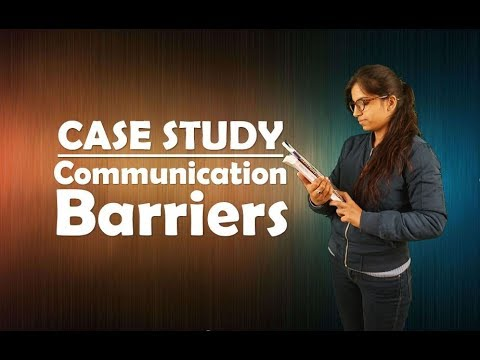 CASE STUDY - Communication Barriers