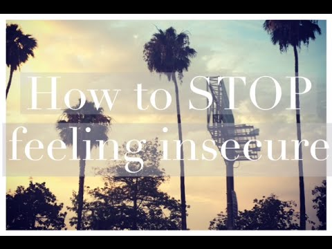 HOW TO STOP FEELING INSECURE, How to have more confidence