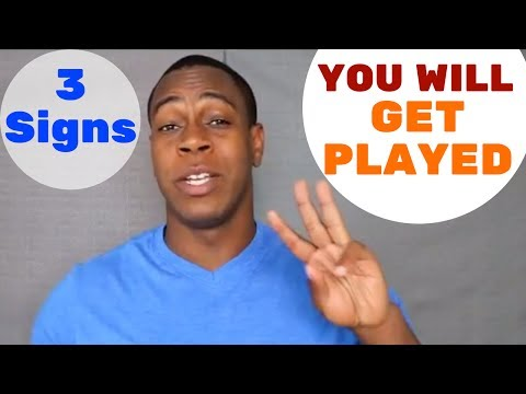 3 signs that you will get played
