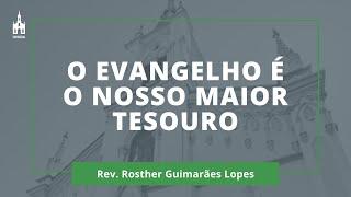 O Evangelho É o Nosso Maior Tesouro - Rev. Rosther Guimarães Lopes - Culto Noturno - 14/02/2021